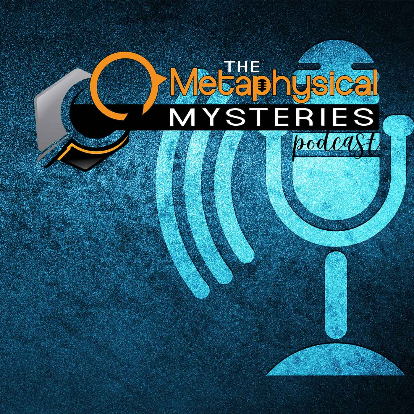 The Metaphysical Mysteries Podcast